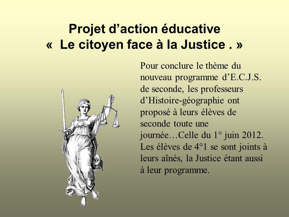 Projet daction éducative « Le citoyen face à la Justice. » Pour conclure le thème du nouveau programme dE.C.J.S. de seconde, les professeurs dHistoire