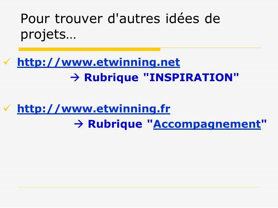 Pour trouver d'autres idées de projets… http://www.etwinning.net Rubrique