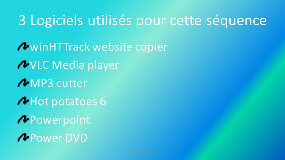 3 Logiciels utilisés pour cette séquence winHTTrack website copier VLC Media player MP3 cutter Hot potatoes 6 Powerpoint Power DVD Diphe-Marzin