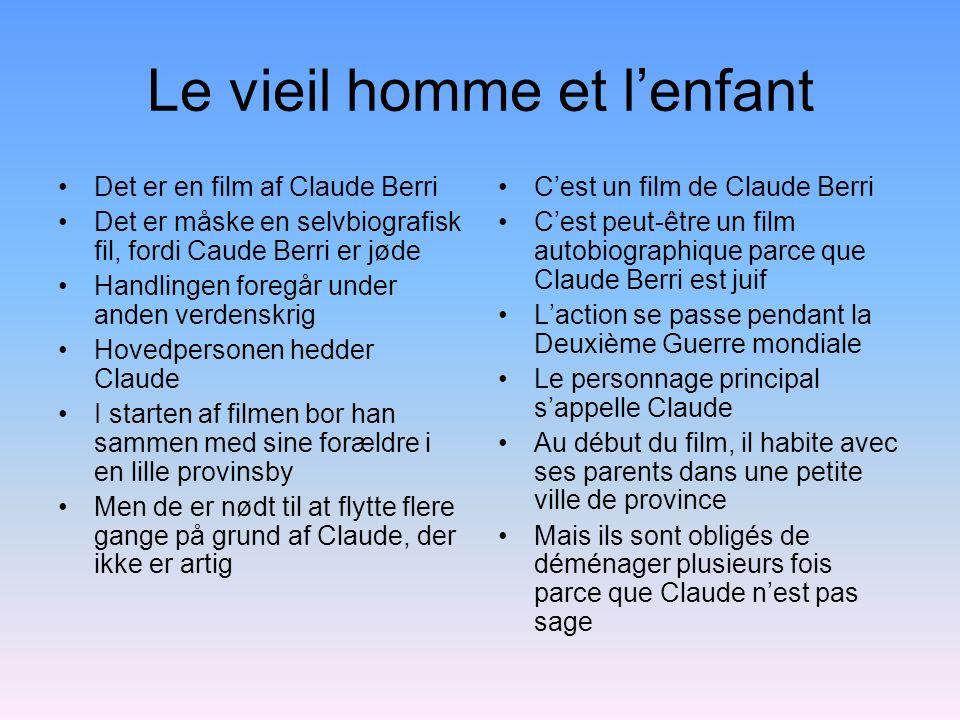 Le vieil homme et lenfant Det er en film af Claude Berri Det er måske en selvbiografisk fil, fordi Caude Berri er jøde Handlingen foregår under anden