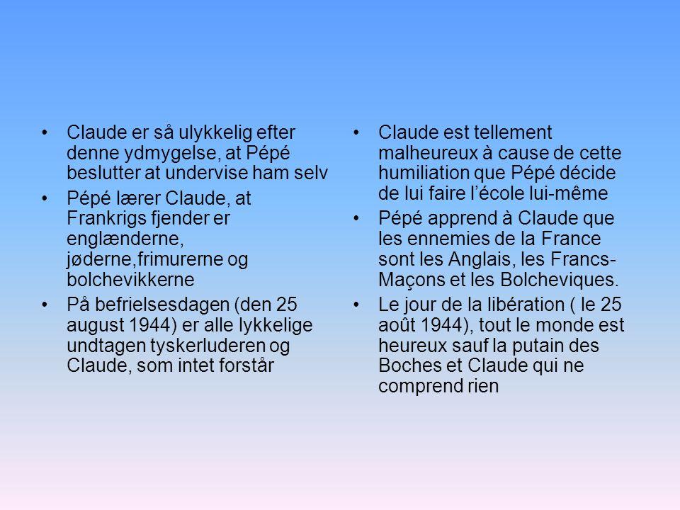 Claude er så ulykkelig efter denne ydmygelse, at Pépé beslutter at undervise ham selv Pépé lærer Claude, at Frankrigs fjender er englænderne, jøderne,