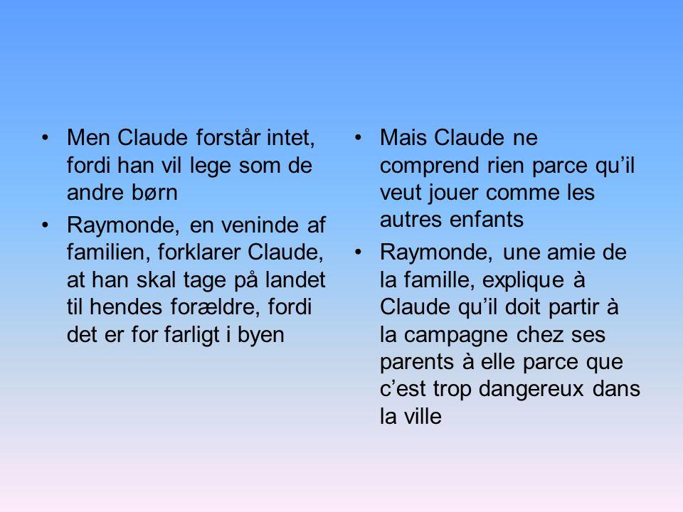 Men Claude forstår intet, fordi han vil lege som de andre børn Raymonde, en veninde af familien, forklarer Claude, at han skal tage på landet til hend