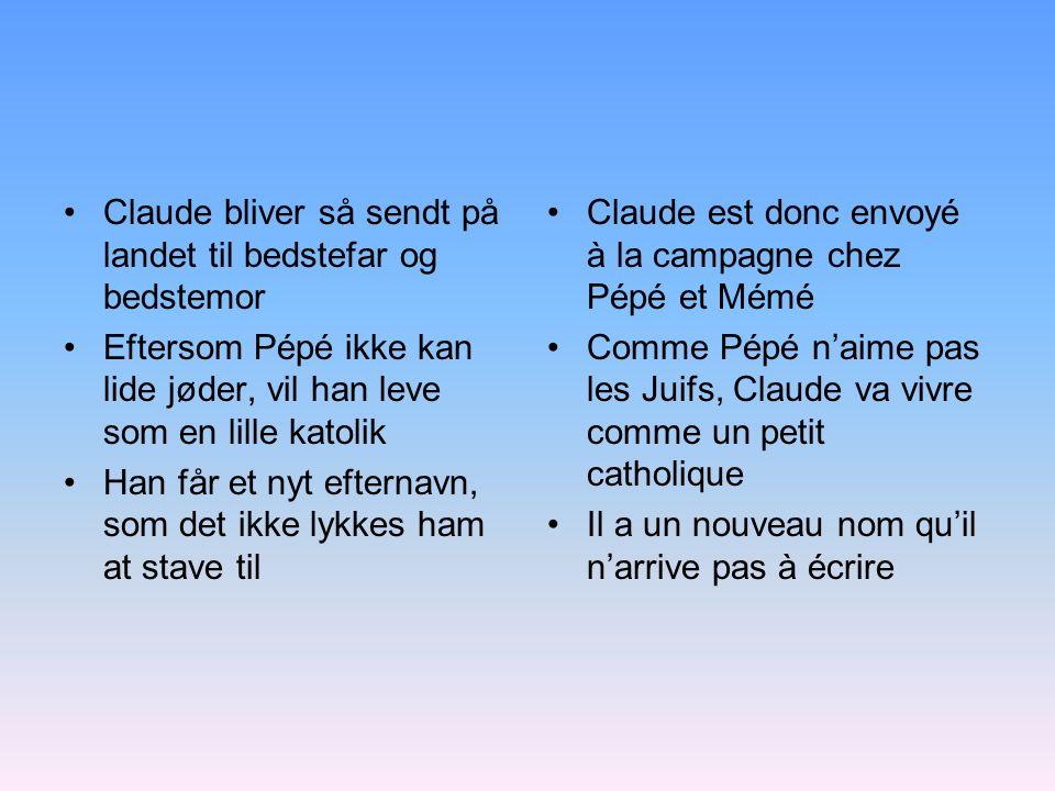 Claude bliver så sendt på landet til bedstefar og bedstemor Eftersom Pépé ikke kan lide jøder, vil han leve som en lille katolik Han får et nyt eftern