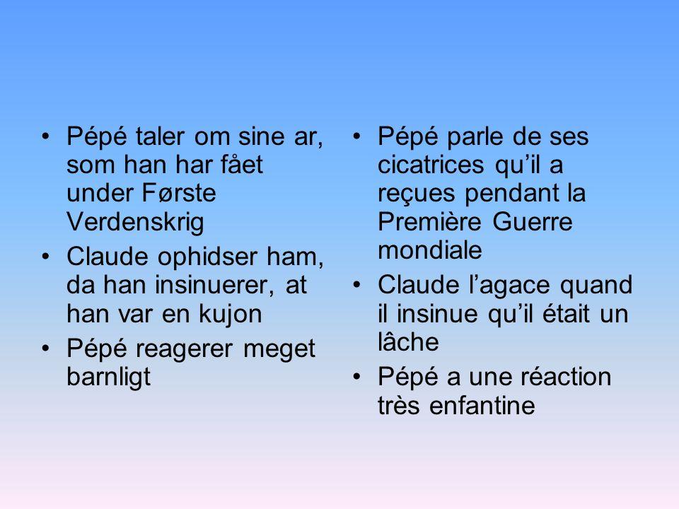 Pépé taler om sine ar, som han har fået under Første Verdenskrig Claude ophidser ham, da han insinuerer, at han var en kujon Pépé reagerer meget barnl