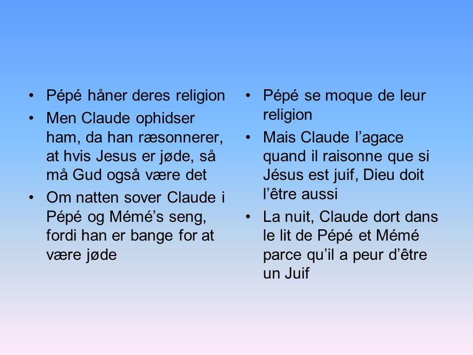 Pépé håner deres religion Men Claude ophidser ham, da han ræsonnerer, at hvis Jesus er jøde, så må Gud også være det Om natten sover Claude i Pépé og