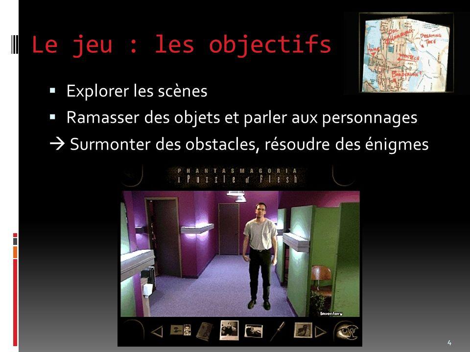 Le jeu : les objectifs Explorer les scènes Ramasser des objets et parler aux personnages Surmonter des obstacles, résoudre des énigmes 4