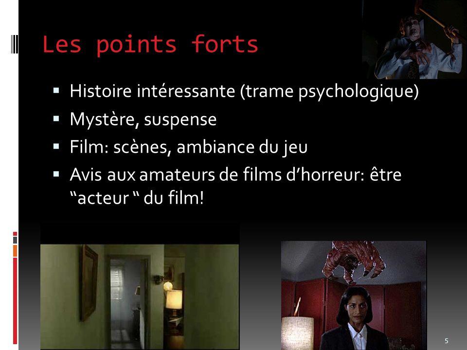 Les points forts Histoire intéressante (trame psychologique) Mystère, suspense Film: scènes, ambiance du jeu Avis aux amateurs de films dhorreur: être acteur du film.