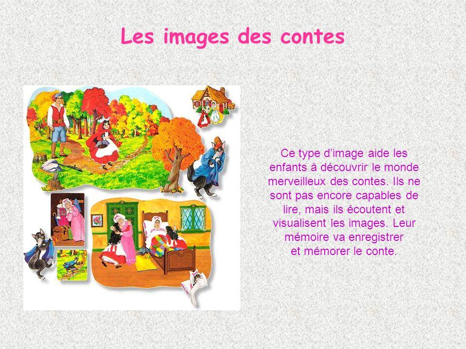 Les images des contes Ce type dimage aide les enfants à découvrir le monde merveilleux des contes.