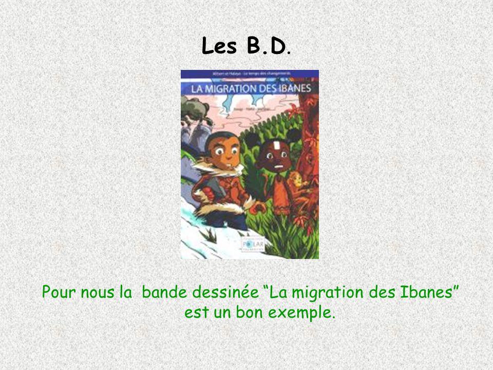 Les B.D. Pour nous la bande dessinée La migration des Ibanes est un bon exemple.