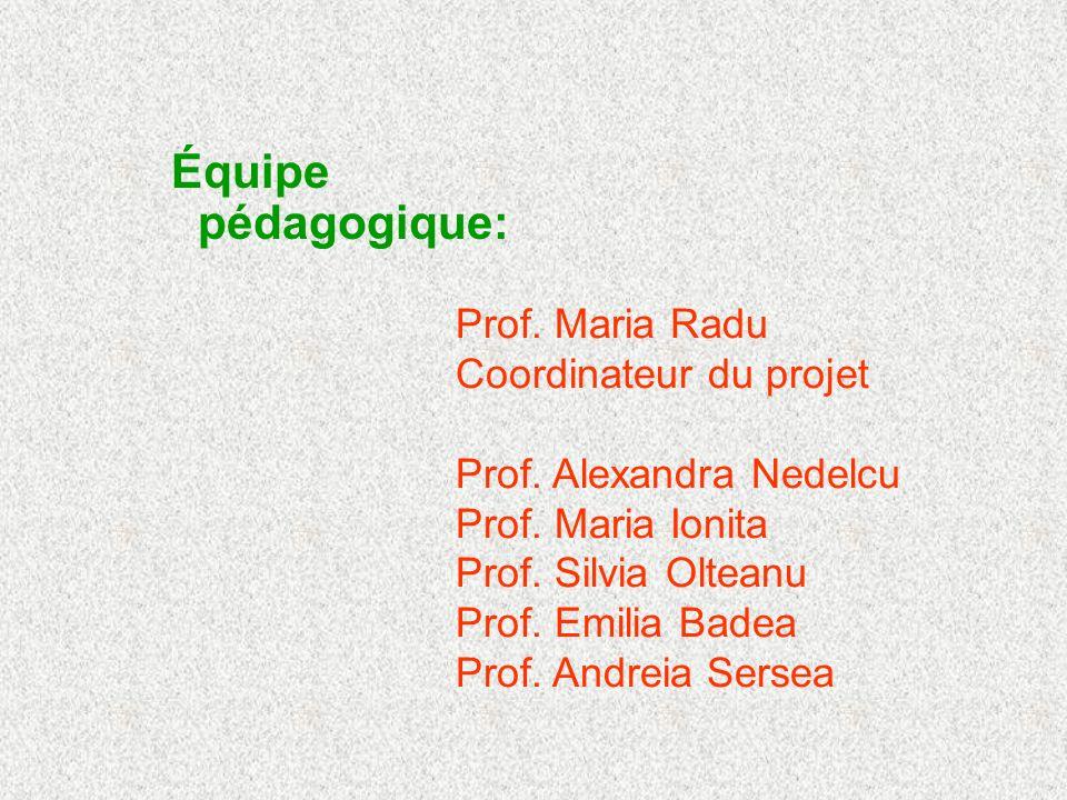 Équipe pédagogique: Prof.Maria Radu Coordinateur du projet Prof.