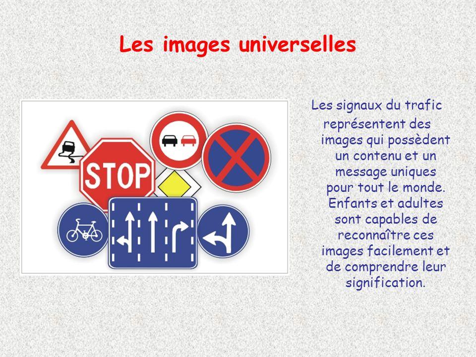 Les images universelles Les signaux du trafic représentent des images qui possèdent un contenu et un message uniques pour tout le monde.