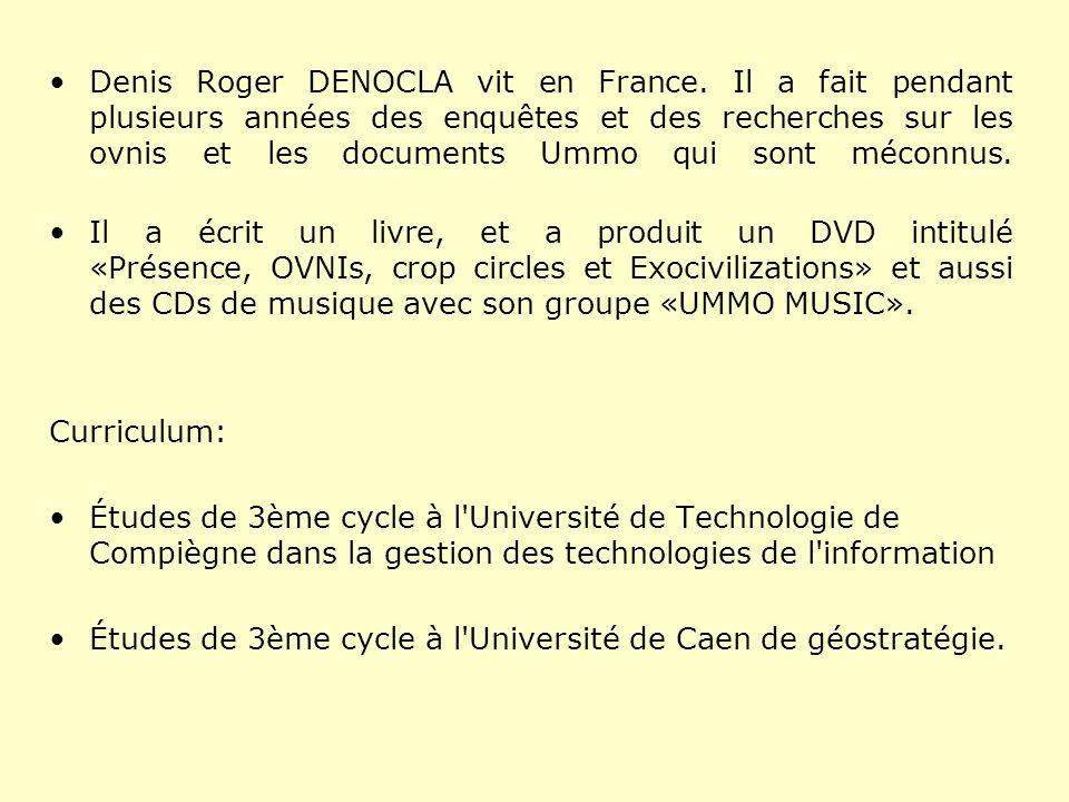 Denis Roger DENOCLA vit en France. Il a fait pendant plusieurs années des enquêtes et des recherches sur les ovnis et les documents Ummo qui sont méco