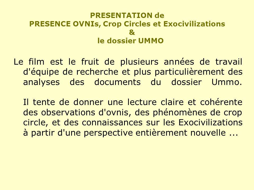 PRESENTATION de PRESENCE OVNIs, Crop Circles et Exocivilizations & le dossier UMMO Le film est le fruit de plusieurs années de travail d'équipe de rec