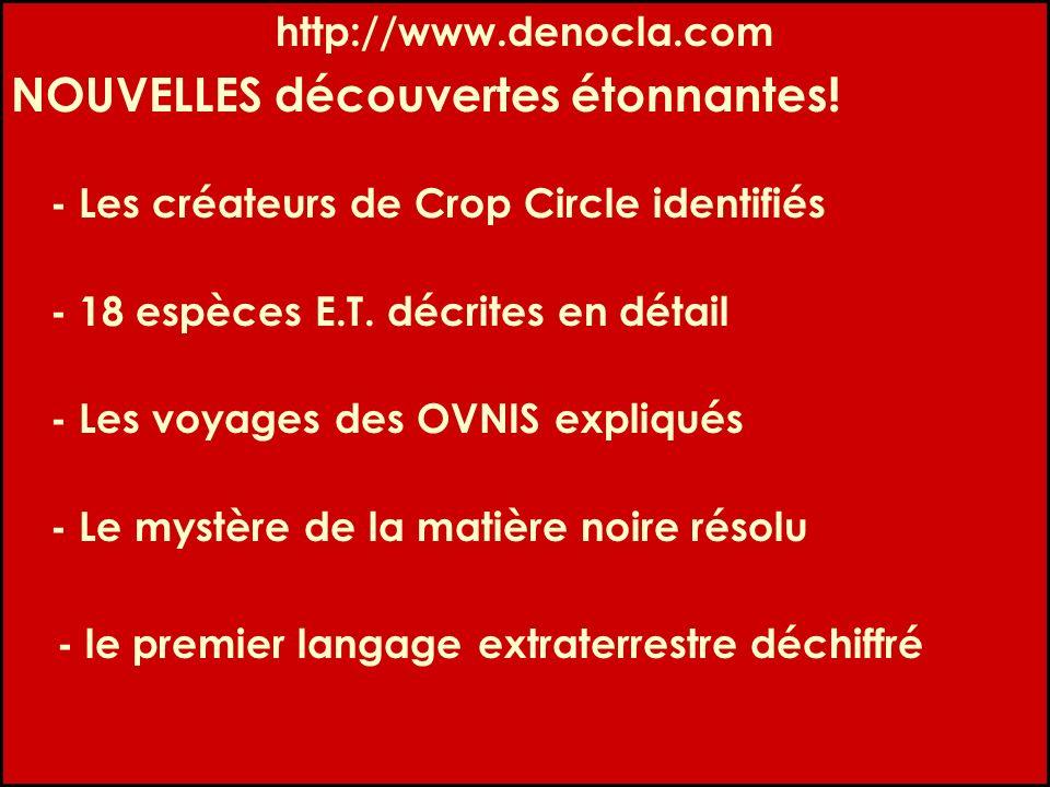 http://www.denocla.com NOUVELLES découvertes étonnantes! - Les créateurs de Crop Circle identifiés - 18 espèces E.T. décrites en détail - Les voyages
