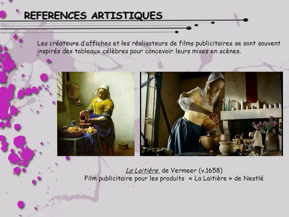 REFERENCES ARTISTIQUESREFERENCES ARTISTIQUES La Laitière, de Vermeer (v.1658) Film publicitaire pour les produits « La Laitière » de Nestlé Les créate