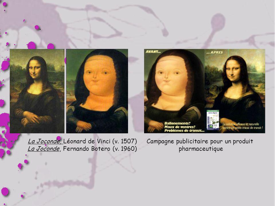 La Joconde, Léonard de Vinci (v. 1507) La Joconde, Fernando Botero (v. 1960) Campagne publicitaire pour un produit pharmaceutique