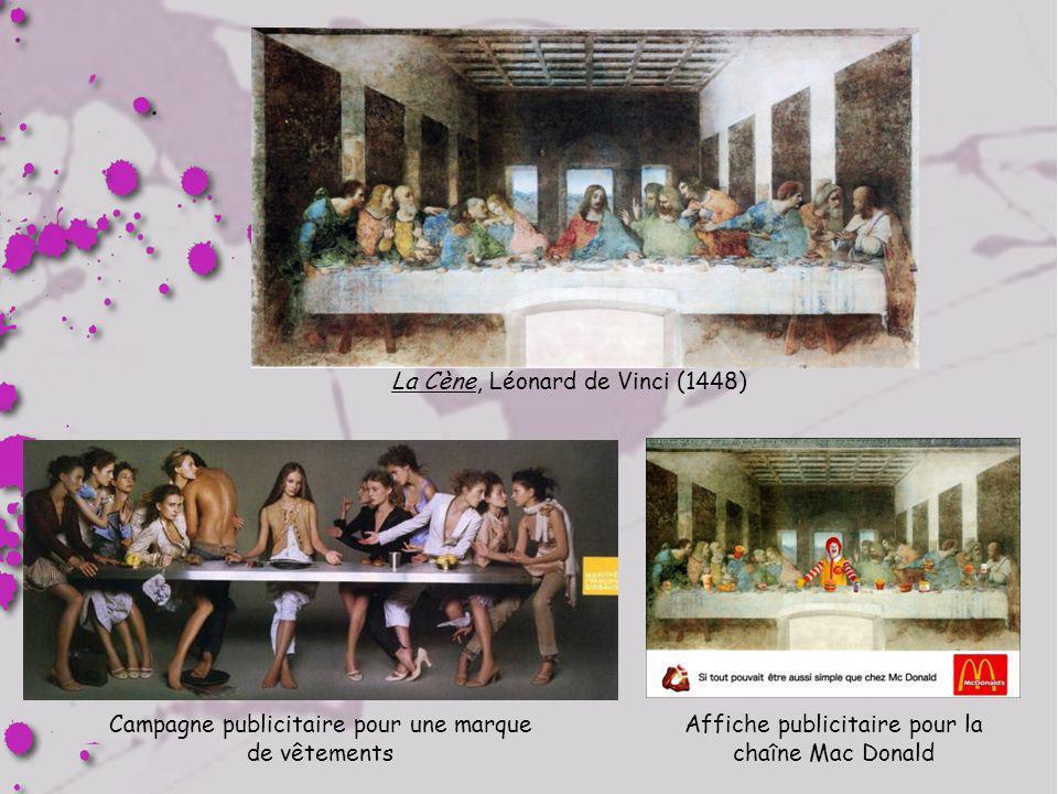 La Cène, Léonard de Vinci (1448) Campagne publicitaire pour une marque de vêtements Affiche publicitaire pour la chaîne Mac Donald