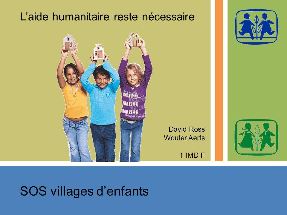 SOS villages denfants David Ross Wouter Aerts 1 IMD F Laide humanitaire reste nécessaire