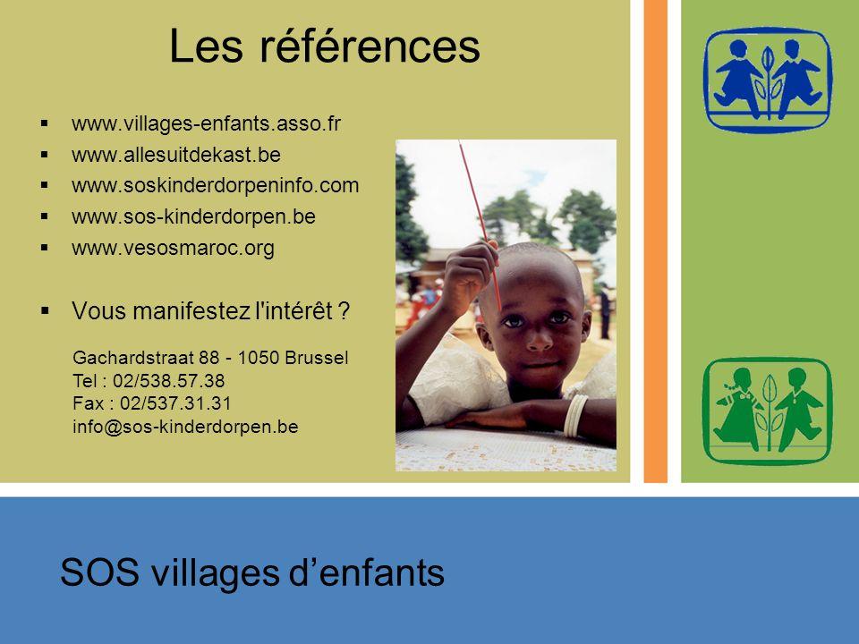 Les références www.villages-enfants.asso.fr www.allesuitdekast.be www.soskinderdorpeninfo.com www.sos-kinderdorpen.be www.vesosmaroc.org Vous manifestez l intérêt .
