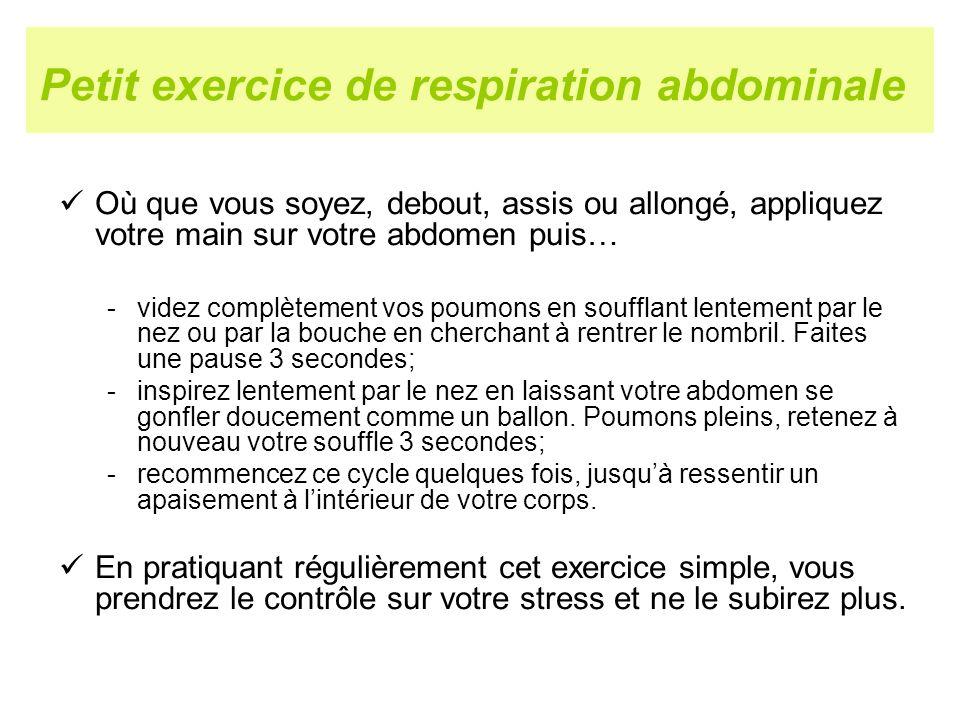 Petit exercice de respiration abdominale Où que vous soyez, debout, assis ou allongé, appliquez votre main sur votre abdomen puis… -videz complètement