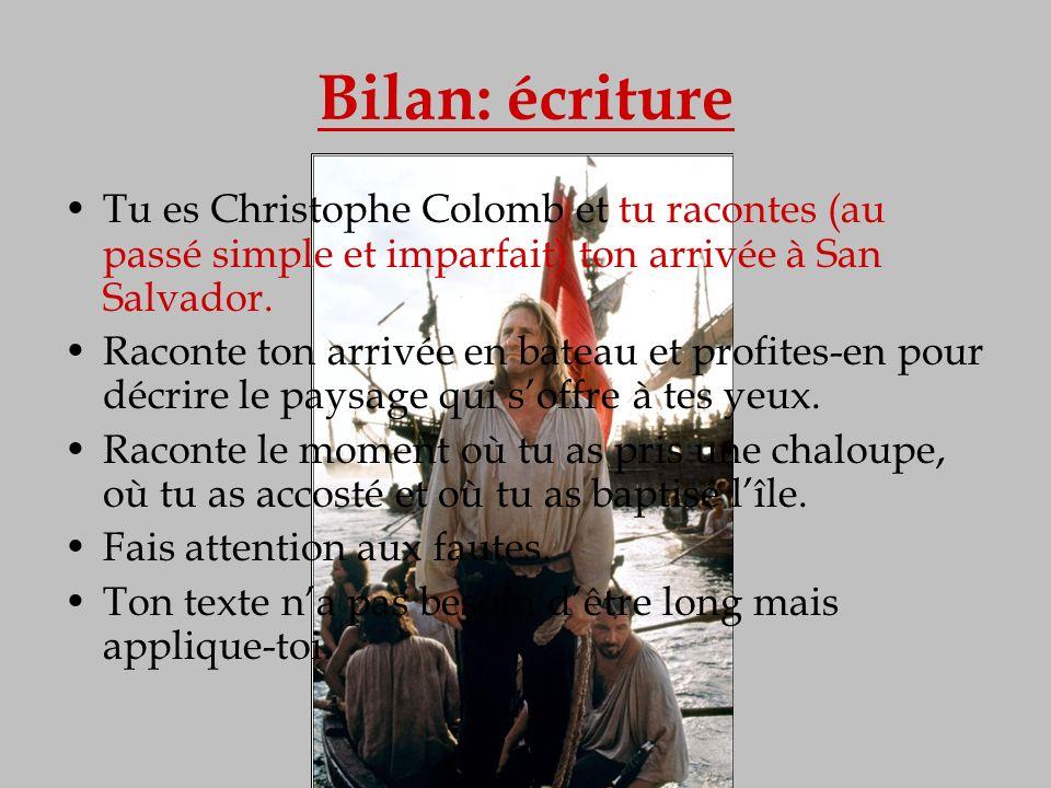 Bilan: écriture Tu es Christophe Colomb et tu racontes (au passé simple et imparfait) ton arrivée à San Salvador. Raconte ton arrivée en bateau et pro