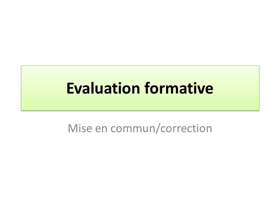 Evaluation formative Mise en commun/correction