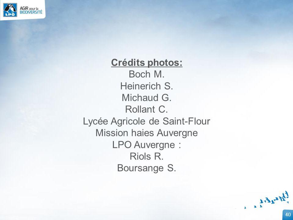 40 Crédits photos: Boch M. Heinerich S. Michaud G. Rollant C. Lycée Agricole de Saint-Flour Mission haies Auvergne LPO Auvergne : Riols R. Boursange S