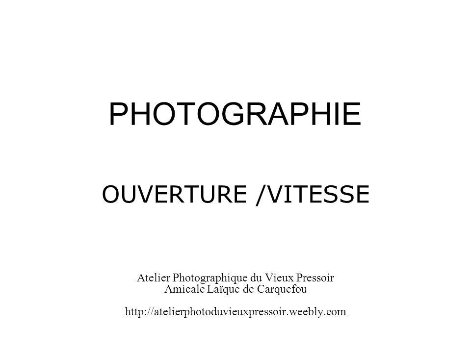 PHOTOGRAPHIE OUVERTURE /VITESSE Atelier Photographique du Vieux Pressoir Amicale Laïque de Carquefou http://atelierphotoduvieuxpressoir.weebly.com