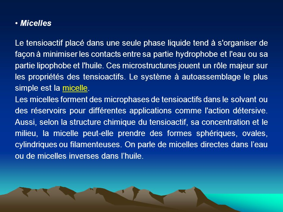 Micelles Le tensioactif placé dans une seule phase liquide tend à s'organiser de façon à minimiser les contacts entre sa partie hydrophobe et l'eau ou