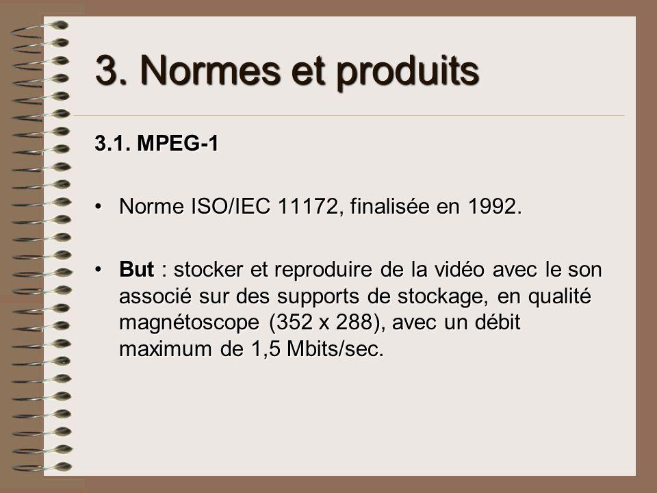 3. Normes et produits 3.1. MPEG-1 Norme ISO/IEC 11172, finalisée en 1992.Norme ISO/IEC 11172, finalisée en 1992. But : stocker et reproduire de la vid