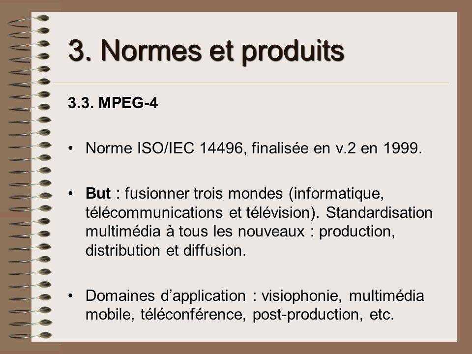 3. Normes et produits 3.3. MPEG-4 Norme ISO/IEC 14496, finalisée en v.2 en 1999.Norme ISO/IEC 14496, finalisée en v.2 en 1999. But : fusionner trois m