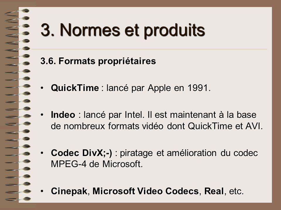 3. Normes et produits 3.6. Formats propriétaires QuickTime : lancé par Apple en 1991.QuickTime : lancé par Apple en 1991. Indeo : lancé par Intel. Il