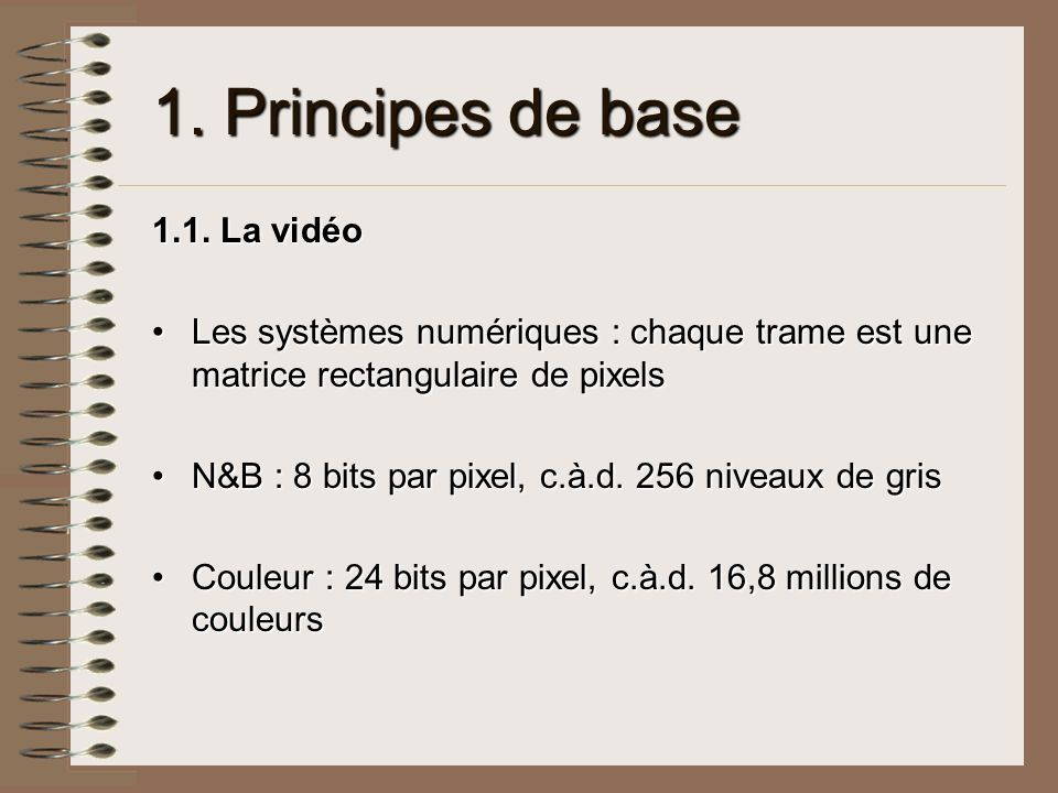 1. Principes de base 1.1. La vidéo Les systèmes numériques : chaque trame est une matrice rectangulaire de pixelsLes systèmes numériques : chaque tram