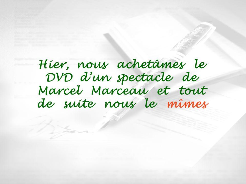 Hier, nous achetâmes le DVD dun spectacle de Marcel Marceau et tout de suite nous le mîmes