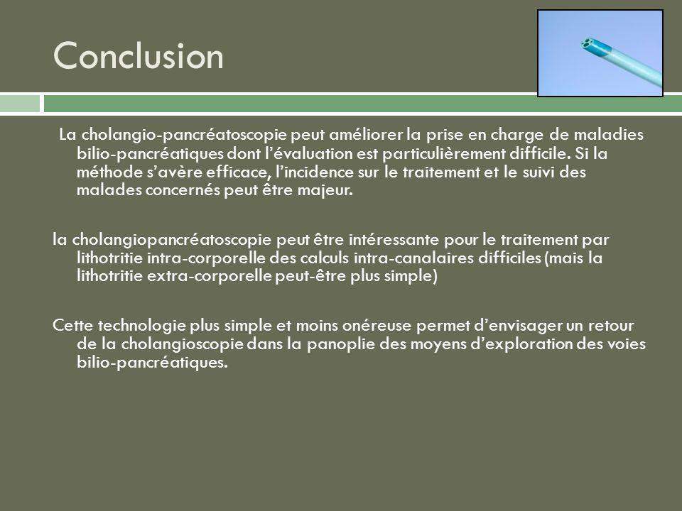 Conclusion La cholangio-pancréatoscopie peut améliorer la prise en charge de maladies bilio-pancréatiques dont lévaluation est particulièrement diffic