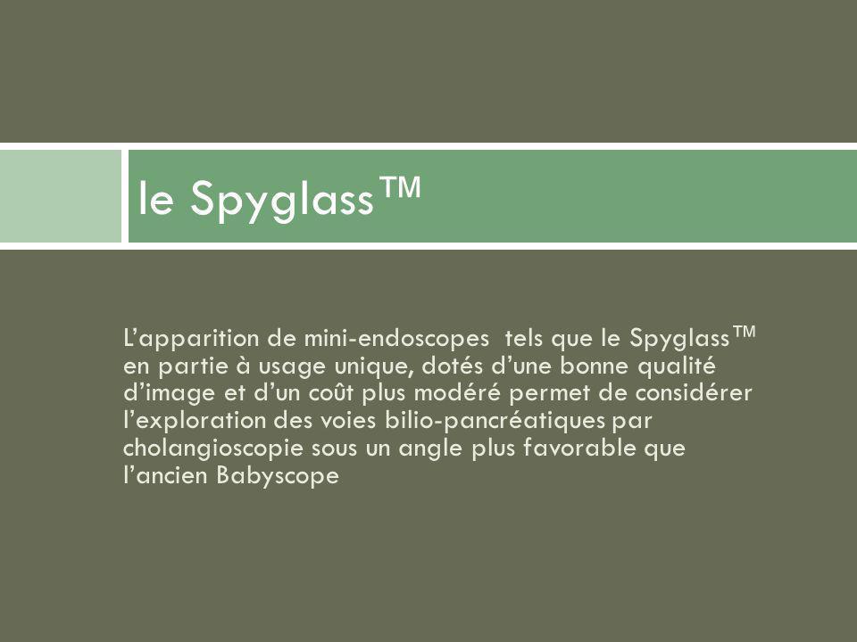 Lapparition de mini-endoscopes tels que le Spyglass en partie à usage unique, dotés dune bonne qualité dimage et dun coût plus modéré permet de consid