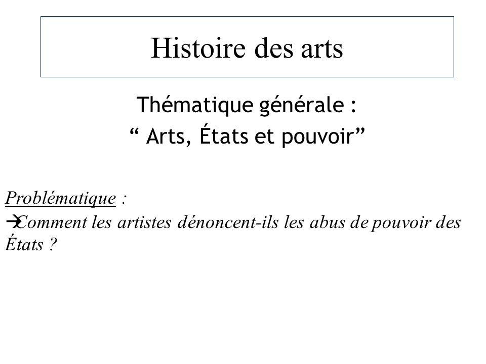 Histoire des arts Thématique générale : Arts, États et pouvoir Problématique : Comment les artistes dénoncent-ils les abus de pouvoir des États ?