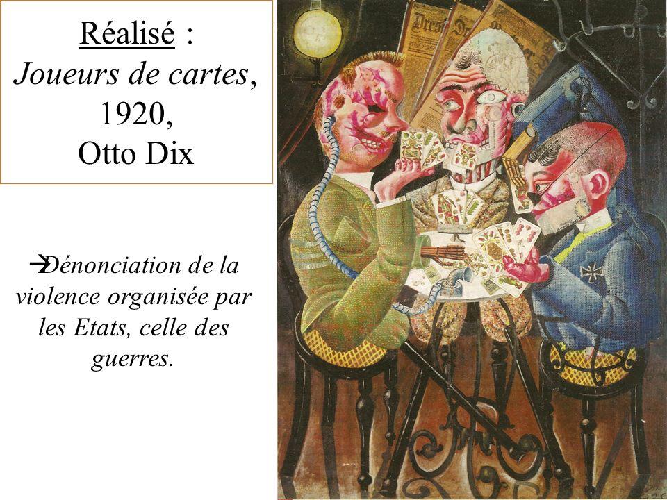 Réalisé : Joueurs de cartes, 1920, Otto Dix Dénonciation de la violence organisée par les Etats, celle des guerres.