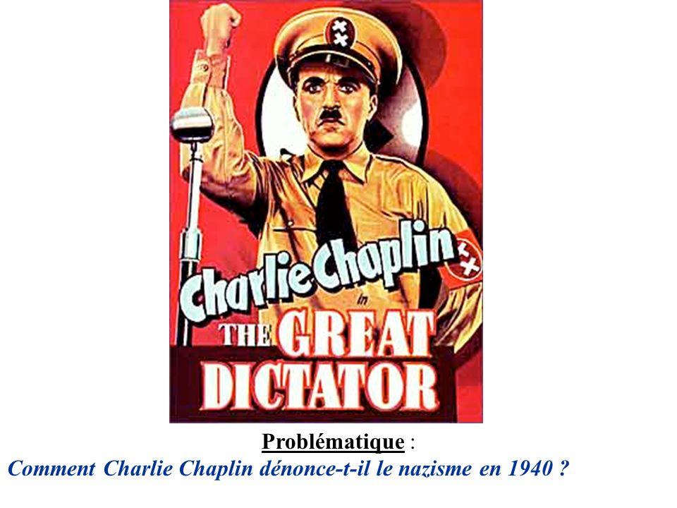 Problématique : Comment Charlie Chaplin dénonce-t-il le nazisme en 1940 ?