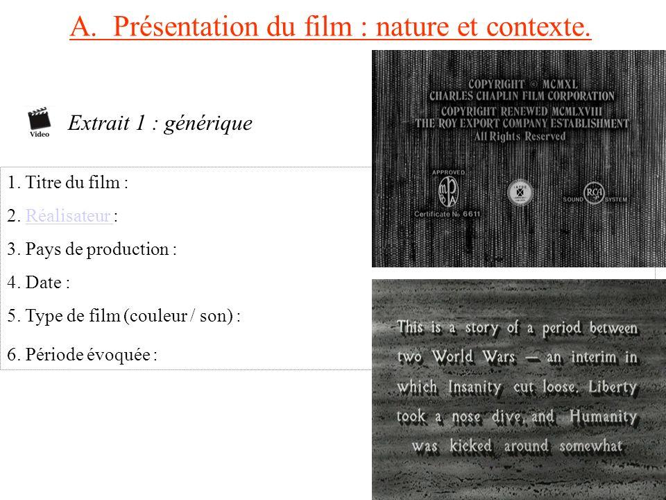 A. Présentation du film : nature et contexte. Extrait 1 : générique 1. Titre du film : 2. Réalisateur :Réalisateur 3. Pays de production : 4. Date : 5