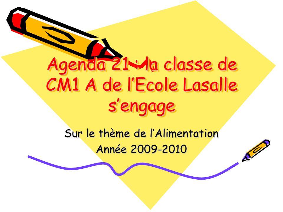 Agenda 21 : la classe de CM1 A de lEcole Lasalle sengage Sur le thème de lAlimentation Année 2009-2010