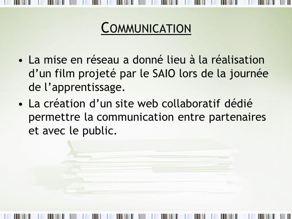 C OMMUNICATION La mise en réseau a donné lieu à la réalisation dun film projeté par le SAIO lors de la journée de lapprentissage. La création dun site