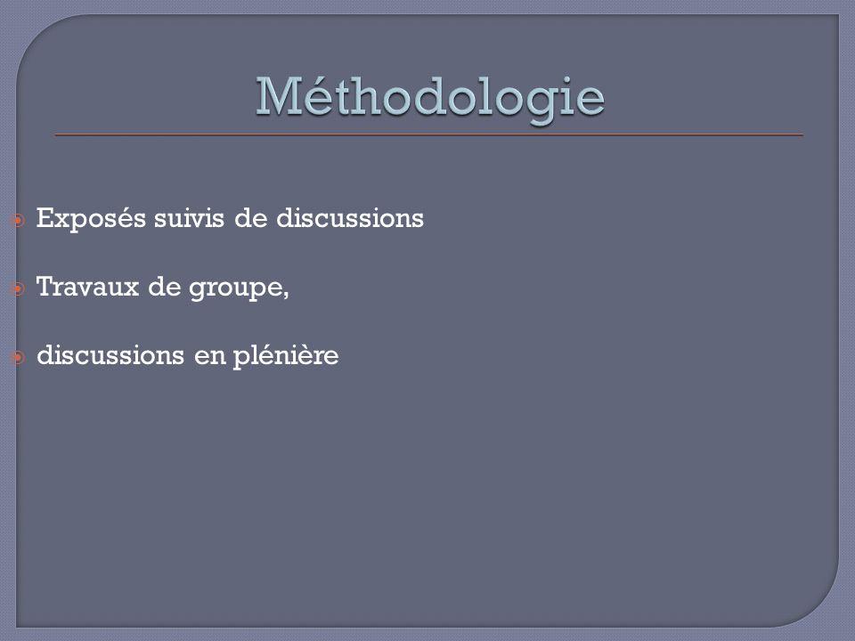 Exposés suivis de discussions Travaux de groupe, discussions en plénière