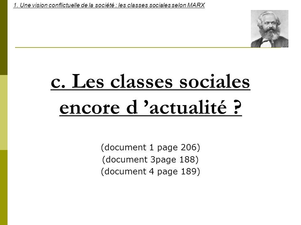 c. Les classes sociales encore d actualité ? (document 1 page 206) (document 3page 188) (document 4 page 189) 1. Une vision conflictuelle de la sociét