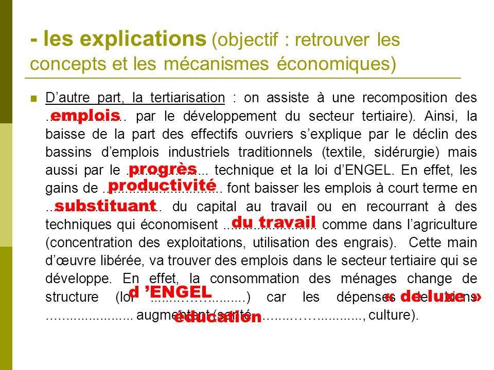 - les explications (objectif : retrouver les concepts et les mécanismes économiques) Dautre part, la tertiarisation : on assiste à une recomposition d