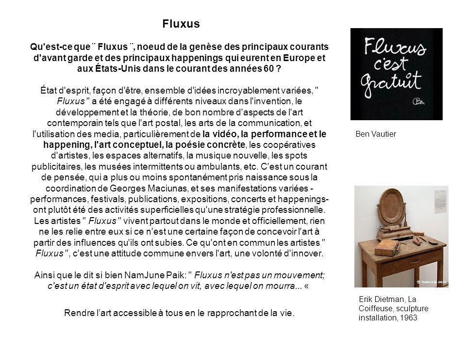 Fluxus Qu est-ce que ¨ Fluxus ¨, noeud de la genèse des principaux courants d avant garde et des principaux happenings qui eurent en Europe et aux États-Unis dans le courant des années 60 .