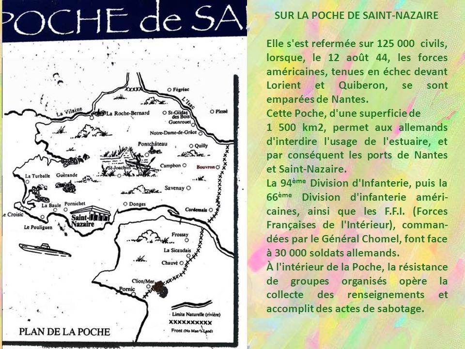 SUR LA POCHE DE SAINT-NAZAIRE Elle s est refermée sur 125 000 civils, lorsque, le 12 août 44, les forces américaines, tenues en échec devant Lorient et Quiberon, se sont emparées de Nantes.