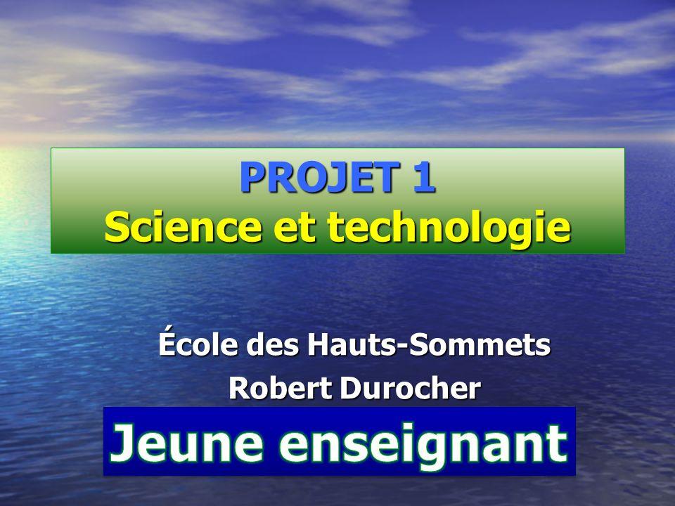 PROJET 1 Science et technologie École des Hauts-Sommets Robert Durocher