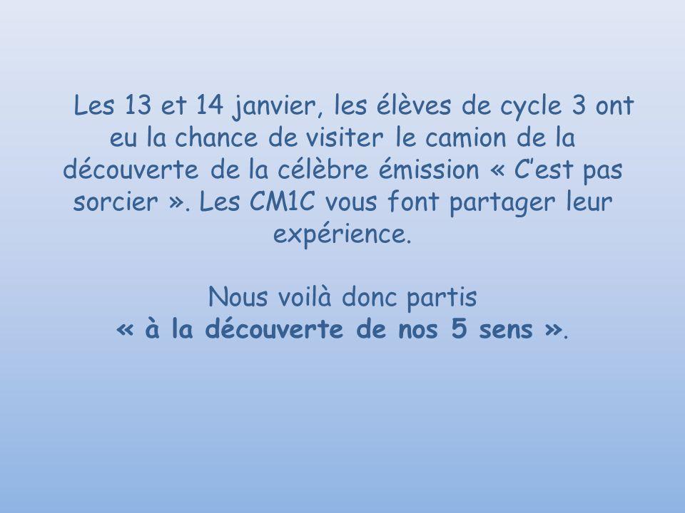Les 13 et 14 janvier, les élèves de cycle 3 ont eu la chance de visiter le camion de la découverte de la célèbre émission « Cest pas sorcier ». Les CM
