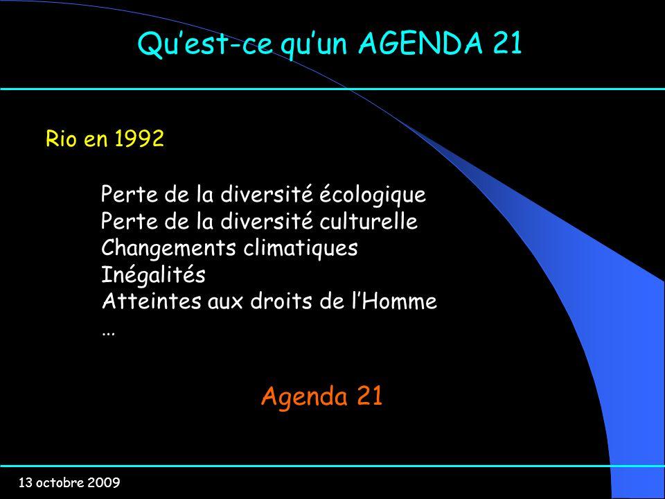 13 octobre 2009 Quest-ce quun AGENDA 21 Rio en 1992 Perte de la diversité écologique Perte de la diversité culturelle Changements climatiques Inégalit